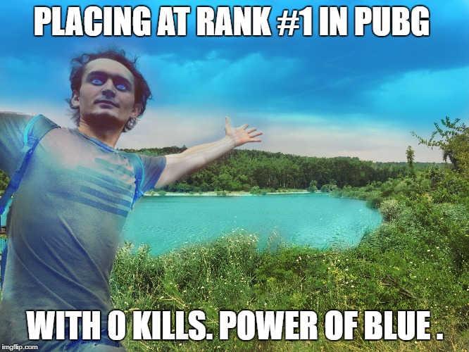 PLACING AT RANK #1 IN PUBG WITH 0 KILLS. POWER OF BLUE . | image tagged in pubg,playerunknowns,video games,games,steam | made w/ Imgflip meme maker