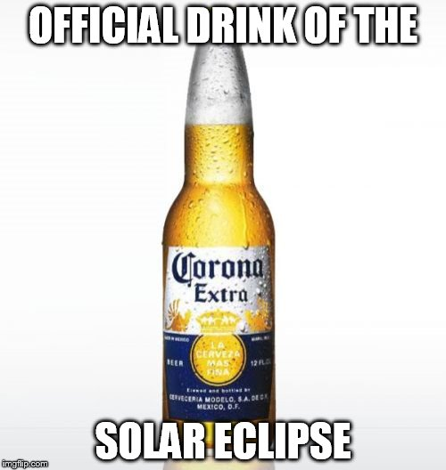 Corona | OFFICIAL DRINK OF THE SOLAR ECLIPSE | image tagged in memes,corona | made w/ Imgflip meme maker