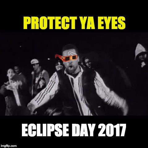 PROTECT YA EYES ECLIPSE DAY 2017 | image tagged in solar eclipse,wu tang | made w/ Imgflip meme maker