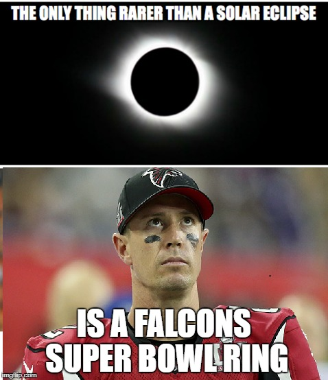 Eclipse Ring |  IS A FALCONS SUPER BOWL RING | image tagged in falcons,nfl,super bowl,matt ryan,28-3 | made w/ Imgflip meme maker