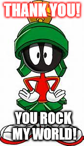 Thank you | THANK YOU! YOU ROCK MY WORLD! | image tagged in marvin the martian,thank you,you rock,you rock my world,the martian | made w/ Imgflip meme maker