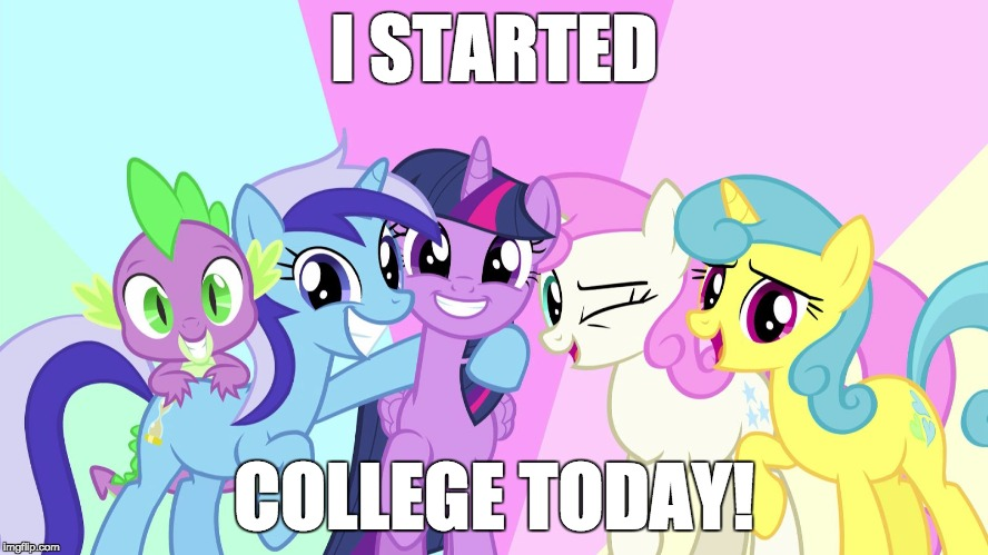 I'm really happy! | I STARTED COLLEGE TODAY! | image tagged in fascinated ponies,memes,college | made w/ Imgflip meme maker
