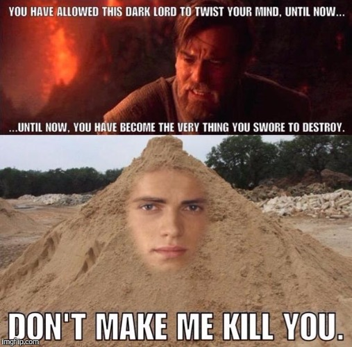 i don't like sand it's coarse and rough and irritating and it gets everywhere... | image tagged in star wars,memes,star wars prequels,obi-wan kenobi,anakin skywalker | made w/ Imgflip meme maker
