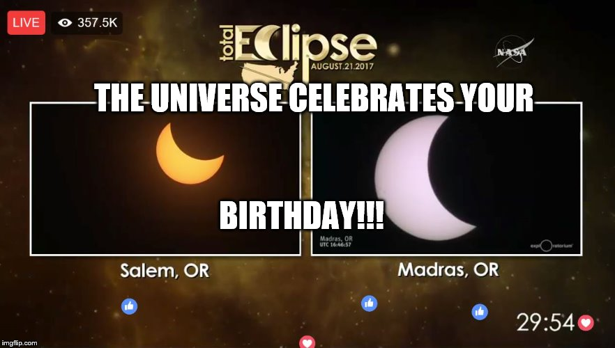 Eclipse views | THE UNIVERSE CELEBRATES YOUR BIRTHDAY!!! | image tagged in eclipse,happy birthday | made w/ Imgflip meme maker
