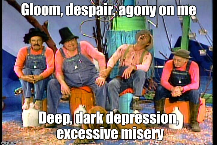 Gloom, despair, agony on me Deep, dark depression, excessive misery | made w/ Imgflip meme maker