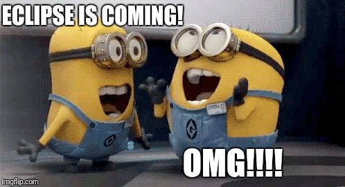 Excited Minions Meme | ECLIPSE IS COMING! OMG!!!! | image tagged in memes,excited minions | made w/ Imgflip meme maker