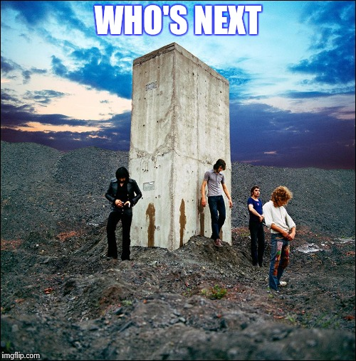 WHO'S NEXT | image tagged in who's next | made w/ Imgflip meme maker