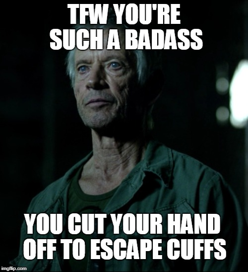 Trying not to binge watch the entire season in one day. It's not gonna happen. |  TFW YOU'RE SUCH A BADASS; YOU CUT YOUR HAND OFF TO ESCAPE CUFFS | image tagged in daredevil,luke cage,iron fist,jessica jones,binge watching,tfw | made w/ Imgflip meme maker