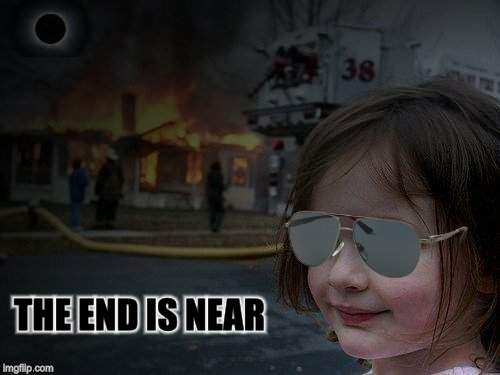 THE END IS NEAR | made w/ Imgflip meme maker