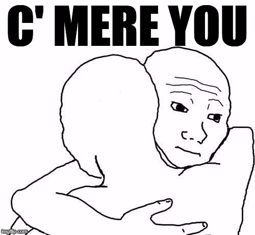 awww hug | C' MERE YOU | image tagged in awww hug | made w/ Imgflip meme maker