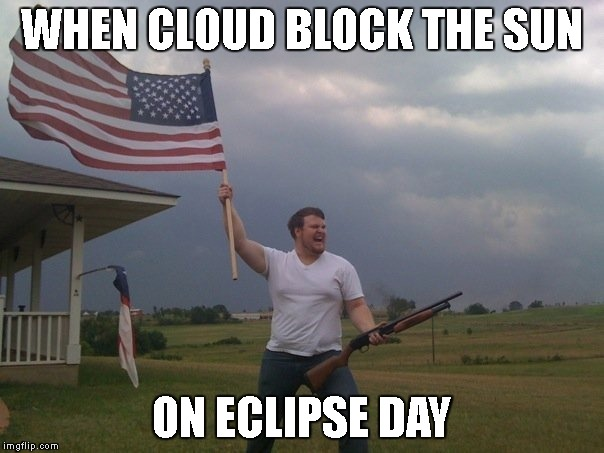 Eclipse day pain | WHEN CLOUD BLOCK THE SUN ON ECLIPSE DAY | image tagged in total eclipse,clouds,pain | made w/ Imgflip meme maker