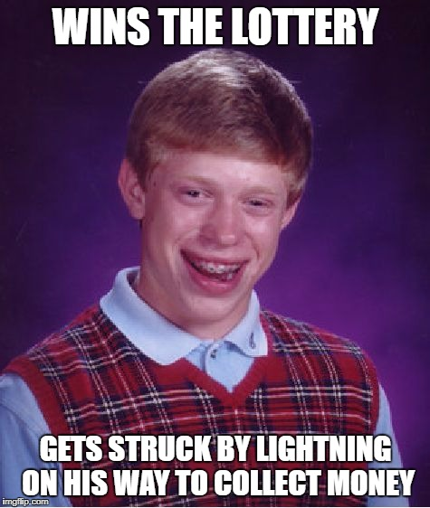 Bad Luck Brian Meme | WINS THE LOTTERY GETS STRUCK BY LIGHTNING ON HIS WAY TO COLLECT MONEY | image tagged in memes,bad luck brian | made w/ Imgflip meme maker