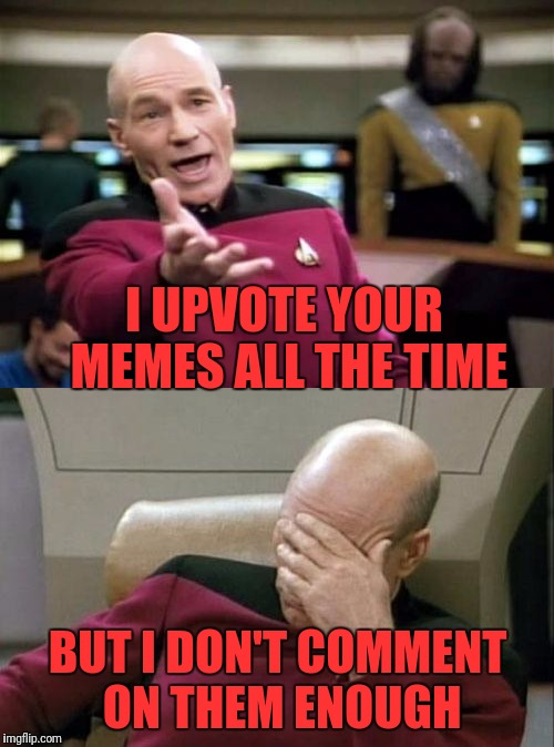 I UPVOTE YOUR MEMES ALL THE TIME BUT I DON'T COMMENT ON THEM ENOUGH | made w/ Imgflip meme maker