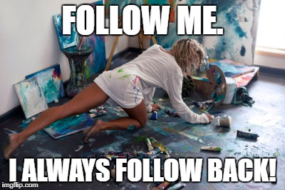 Follow me! I always follow back! | FOLLOW ME. I ALWAYS FOLLOW BACK! | image tagged in twitter,follow | made w/ Imgflip meme maker