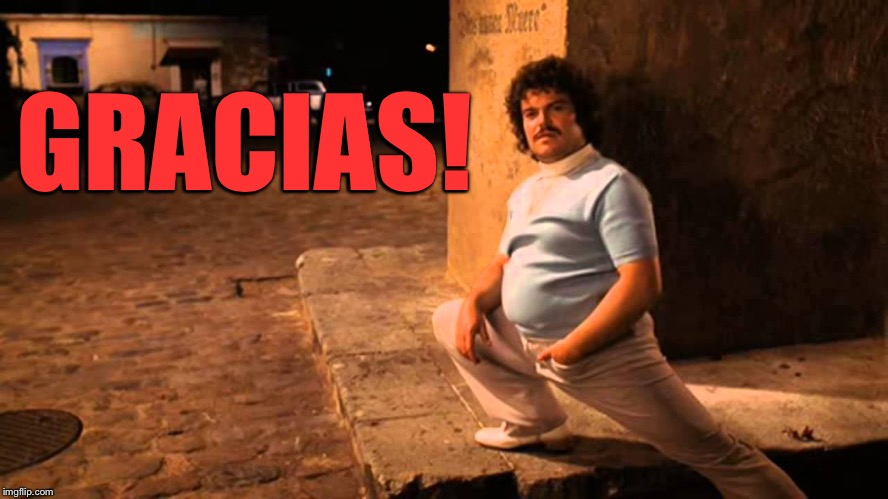Nacho | GRACIAS! | image tagged in nacho | made w/ Imgflip meme maker