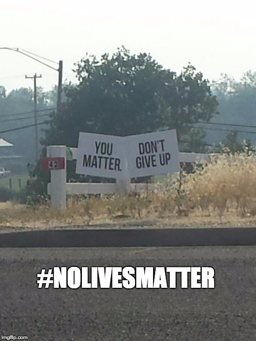 no lives matter | #NOLIVESMATTER | image tagged in live | made w/ Imgflip meme maker