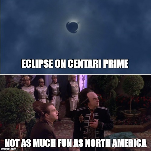 Centari Prime Eclipse | ECLIPSE ON CENTARI PRIME NOT AS MUCH FUN AS NORTH AMERICA | image tagged in solar eclipse,eclipse 2017,babylon 5 | made w/ Imgflip meme maker