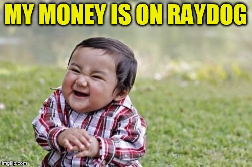 Evil Toddler Meme | MY MONEY IS ON RAYDOG | image tagged in memes,evil toddler | made w/ Imgflip meme maker