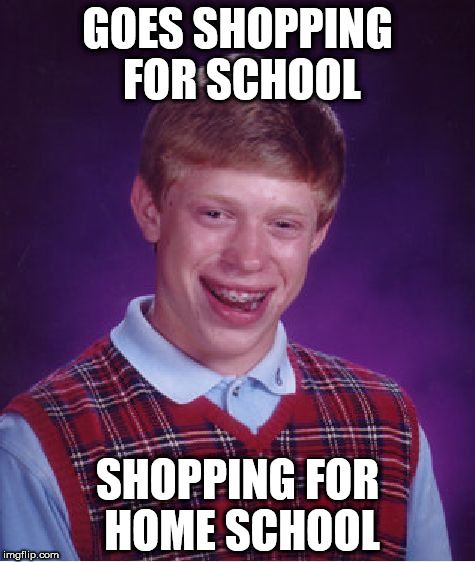 Bad Luck Brian Meme | GOES SHOPPING FOR SCHOOL SHOPPING FOR HOME SCHOOL | image tagged in memes,bad luck brian | made w/ Imgflip meme maker