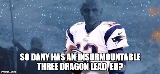 SO DANY HAS AN INSURMOUNTABLE THREE DRAGON LEAD, EH? | image tagged in night king brady | made w/ Imgflip meme maker