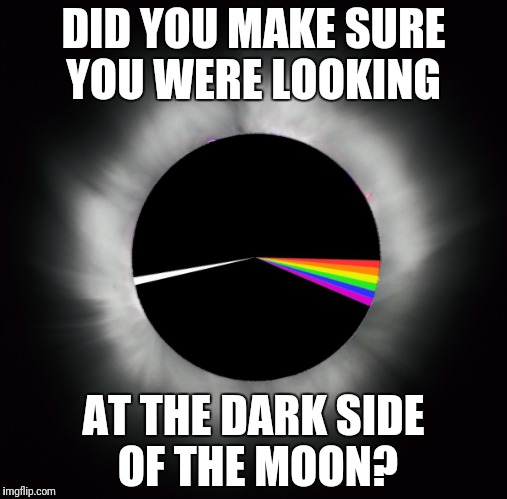 DID YOU MAKE SURE YOU WERE LOOKING AT THE DARK SIDE OF THE MOON? | made w/ Imgflip meme maker