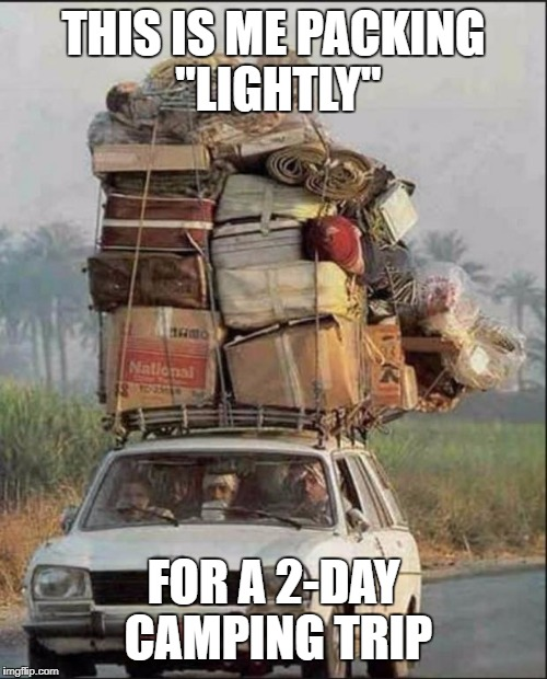 "THIS IS ME PACKING ""LIGHTLY"" FOR A 2-DAY CAMPING TRIP 