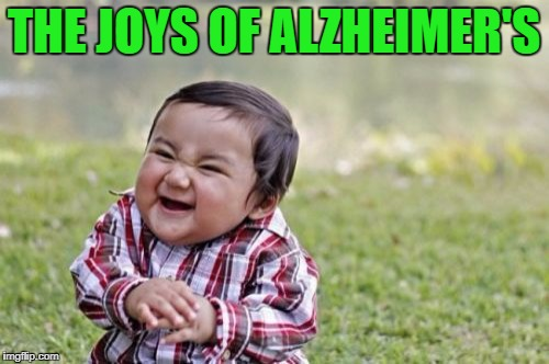 Evil Toddler Meme | THE JOYS OF ALZHEIMER'S | image tagged in memes,evil toddler | made w/ Imgflip meme maker