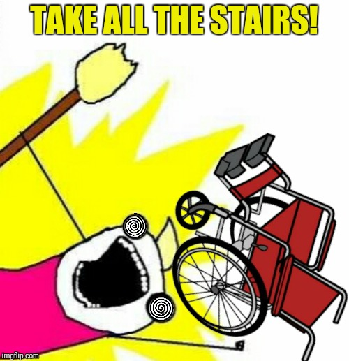 TAKE ALL THE STAIRS! | made w/ Imgflip meme maker