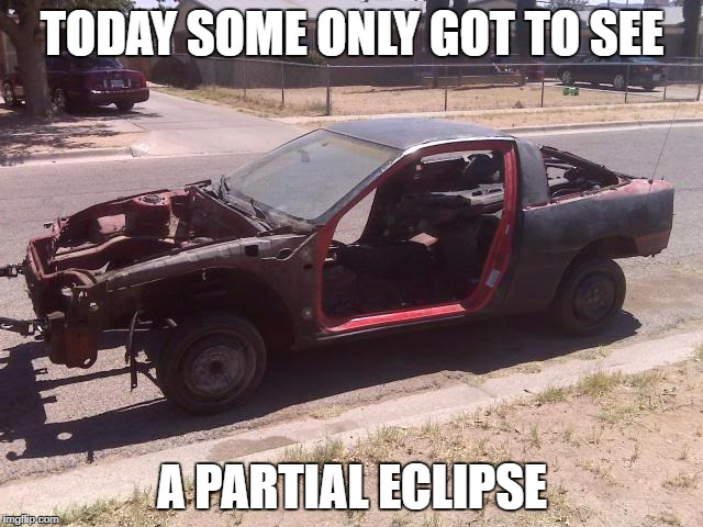 The 2017 Partial Eclipse | TODAY SOME ONLY GOT TO SEE A PARTIAL ECLIPSE | image tagged in eclipse,partial,first world problems | made w/ Imgflip meme maker
