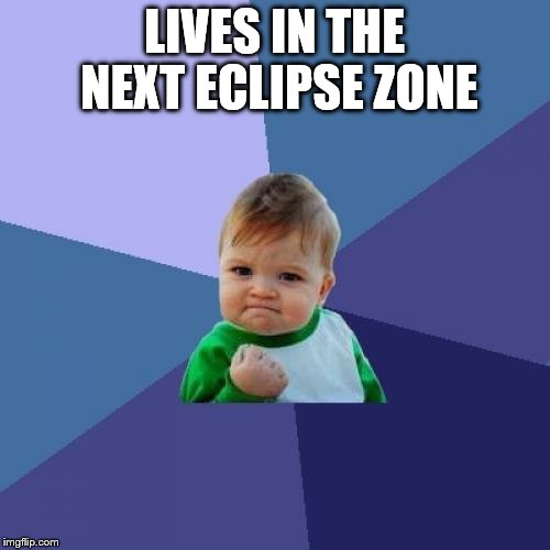 Success Kid Meme | LIVES IN THE NEXT ECLIPSE ZONE | image tagged in memes,success kid | made w/ Imgflip meme maker