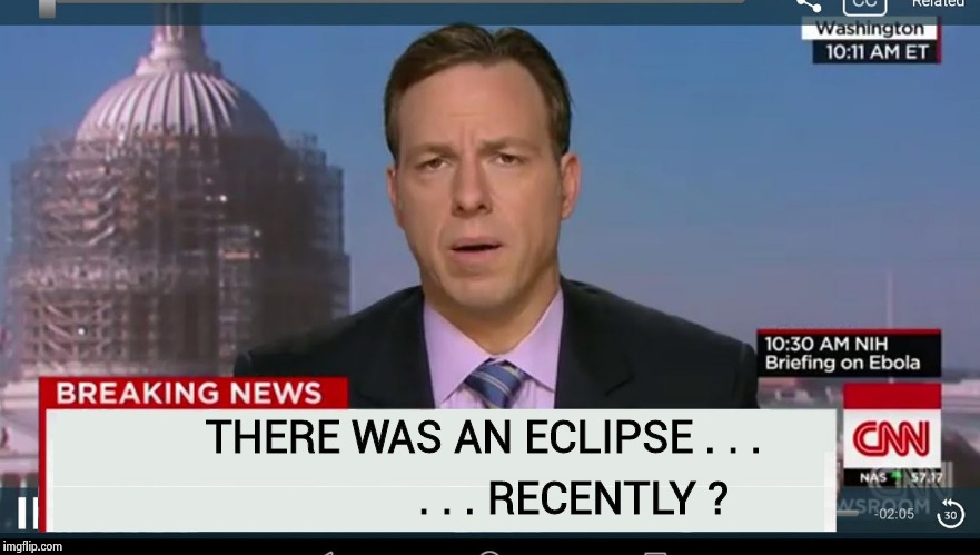 CNN's obsession with President Trump is getting unhealthy | THERE WAS AN ECLIPSE . . . . . . RECENTLY ? | image tagged in breaking news cnn,eclipse,i have no idea what i am doing | made w/ Imgflip meme maker
