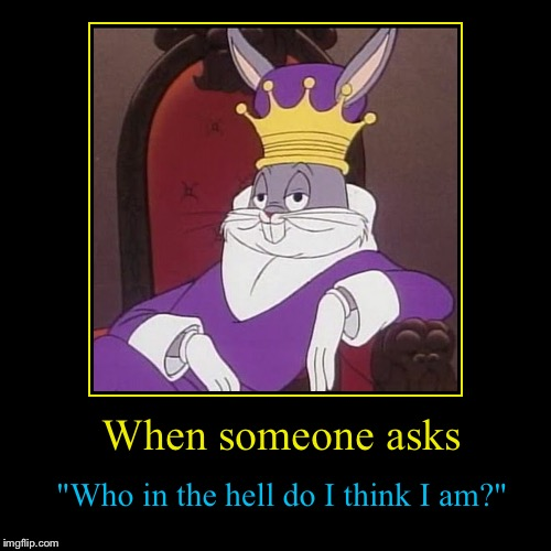 "This is very true....i really do think like this...... | When someone asks | ""Who in the hell do I think I am?"" 