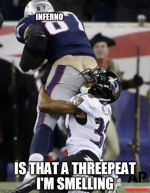 Football Fail | INFERNO IS THAT A THREEPEAT I'M SMELLING | image tagged in football fail | made w/ Imgflip meme maker