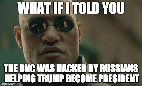 Matrix Morpheus Meme | WHAT IF I TOLD YOU THE DNC WAS HACKED BY RUSSIANS HELPING TRUMP BECOME PRESIDENT | image tagged in memes,matrix morpheus | made w/ Imgflip meme maker