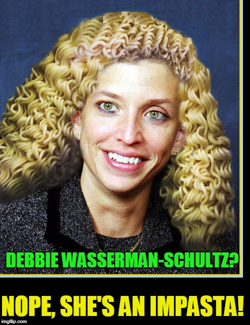 Pasta or Impasta? | DEBBIE WASSERMAN-SCHULTZ? NOPE, SHE'S AN IMPASTA! | image tagged in vince vance,debbie wasserman schultz,spaghetti hair,ramen noodles,wiki-leaks,dnc | made w/ Imgflip meme maker