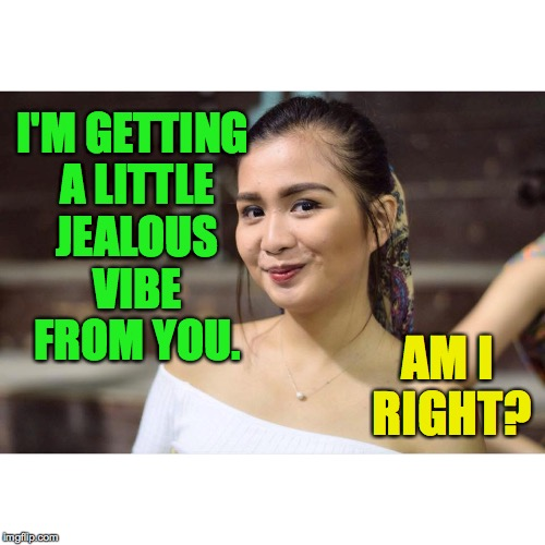 I'M GETTING A LITTLE JEALOUS VIBE FROM YOU. AM I RIGHT? | made w/ Imgflip meme maker