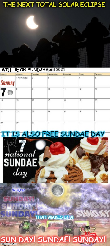 we'll sell you the whole seat, but all you will need is the edge!  | THE NEXT TOTAL SOLAR ECLIPSE SUN DAY! SUNDAE! SUNDAY! WILL BE ON SUNDAY IT IS ALSO FREE SUNDAE DAY WHEN? THAT MAKES IT A | image tagged in sunday,solar eclipse,eclipse 2017,memes,funny | made w/ Imgflip meme maker