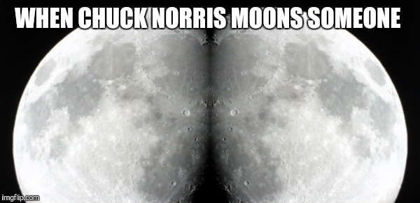 WHEN CHUCK NORRIS MOONS SOMEONE | made w/ Imgflip meme maker