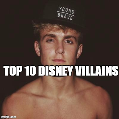 TOP 10 DISNEY VILLAINS | image tagged in jake paul | made w/ Imgflip meme maker
