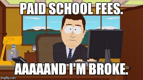 Aaaaand Its Gone Meme | PAID SCHOOL FEES. AAAAAND I'M BROKE. | image tagged in memes,aaaaand its gone | made w/ Imgflip meme maker