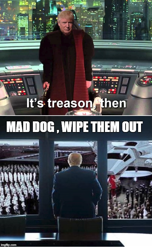 MAD DOG , WIPE THEM OUT | image tagged in star wars,emperor,trump | made w/ Imgflip meme maker