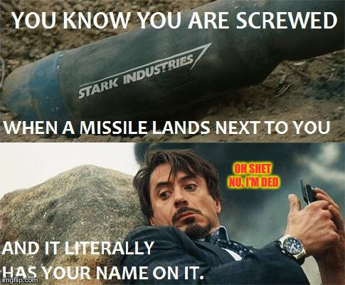 Well, he's screwed... |  OH SHET NU. I'M DED | image tagged in memes,tony stark,missile,screwed,help,shit | made w/ Imgflip meme maker