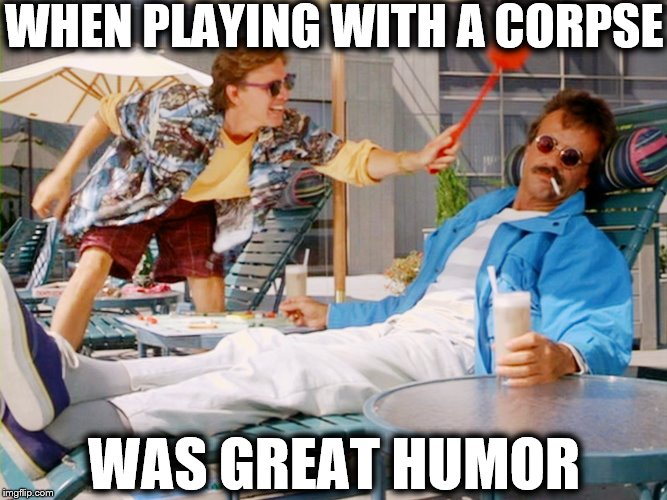DO YOU REMEMBER | WHEN PLAYING WITH A CORPSE WAS GREAT HUMOR | image tagged in memes,funny,weekend at bernie's,past,member berries | made w/ Imgflip meme maker