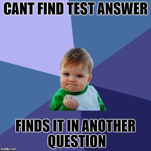 Success Kid Meme | CANT FIND TEST ANSWER FINDS IT IN ANOTHER QUESTION | image tagged in memes,success kid | made w/ Imgflip meme maker