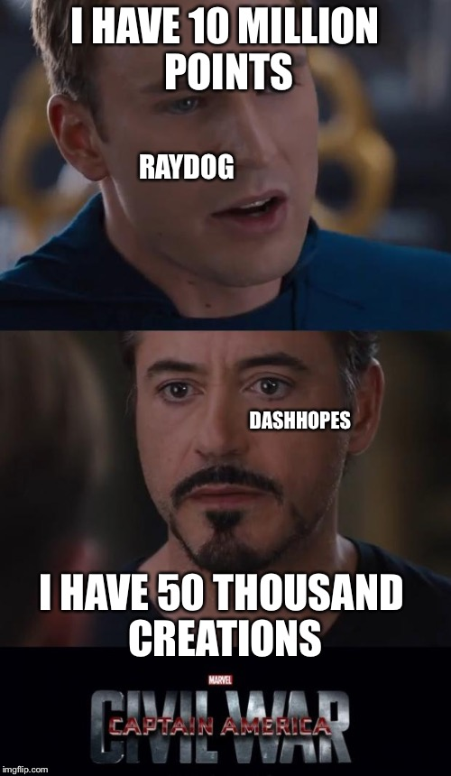 Marvel Civil War Meme | I HAVE 10 MILLION POINTS I HAVE 50 THOUSAND CREATIONS RAYDOG DASHHOPES | image tagged in memes,marvel civil war | made w/ Imgflip meme maker