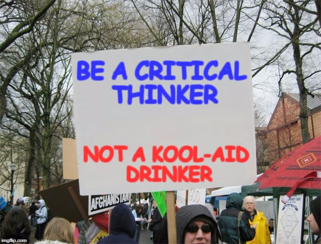 BE A CRITICAL THINKER NOT A KOOL-AID DRINKER | made w/ Imgflip meme maker