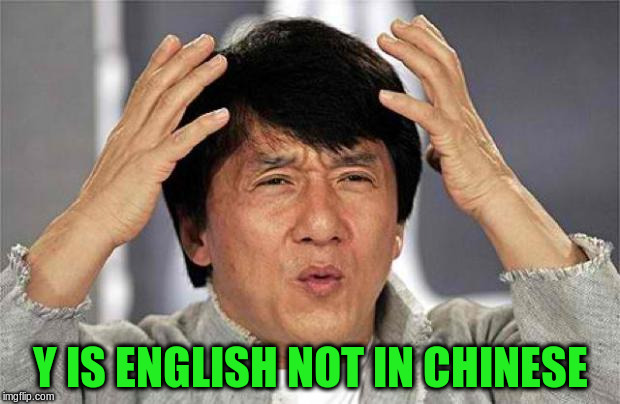 Y IS ENGLISH NOT IN CHINESE | made w/ Imgflip meme maker
