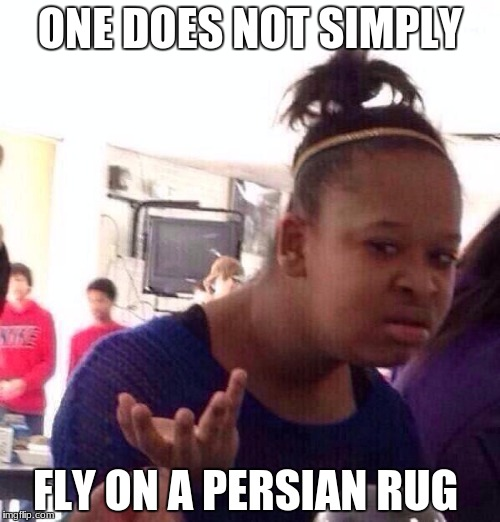 Black Girl Wat Meme | ONE DOES NOT SIMPLY FLY ON A PERSIAN RUG | image tagged in memes,black girl wat | made w/ Imgflip meme maker