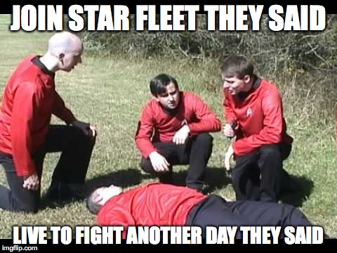 No One's Making it. | JOIN STAR FLEET THEY SAID LIVE TO FIGHT ANOTHER DAY THEY SAID | image tagged in star trek,star trek red shirts,memes | made w/ Imgflip meme maker