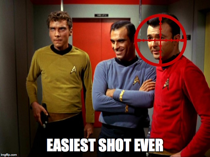 Guess who Dies | EASIEST SHOT EVER | image tagged in star trek,star trek red shirts,funny memes,sniper | made w/ Imgflip meme maker